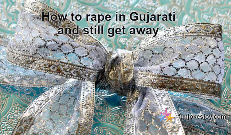 How To Rape In Gujarati and Still Get Away!