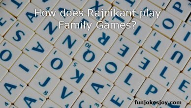How does Rajnikant play Family Games