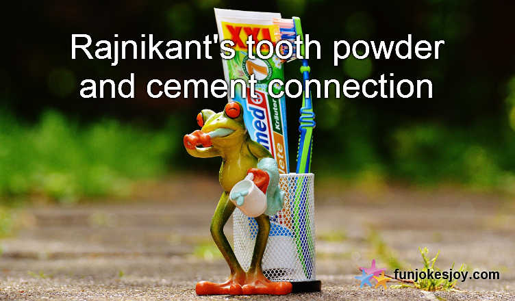 Rajnikant's Tooth Powder and Cement Connection