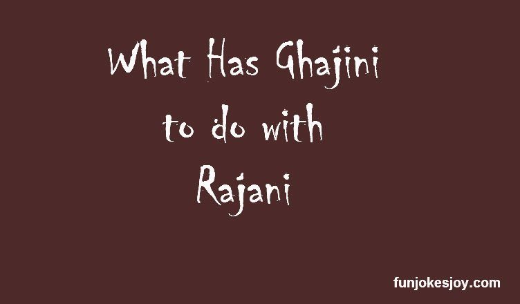 What Has Ghajini to do with Rajani