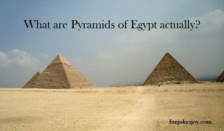What are Pyramids of Egypt Actually?