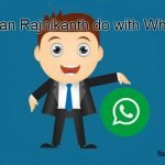 What can Rajnikanth do with Whatsapp?