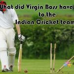 Indian Cricket Team and Virgin Boss Decision