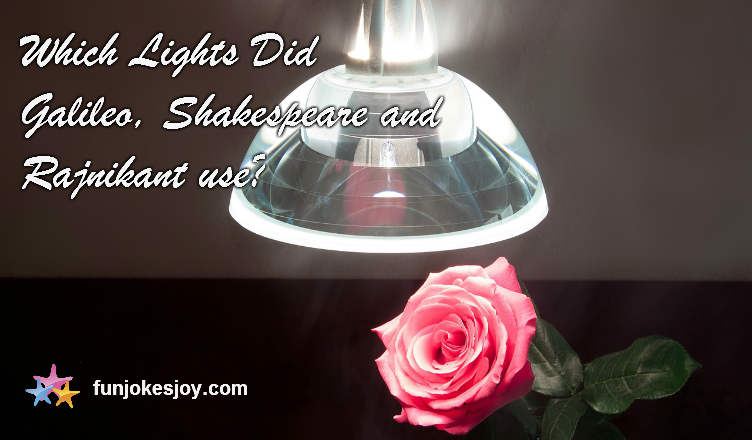 Which Lights Did Galileo, Shakespeare and Rajnikant Use