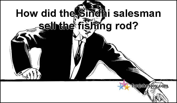 The Sindhi Salesman Sold the Fishing Rod