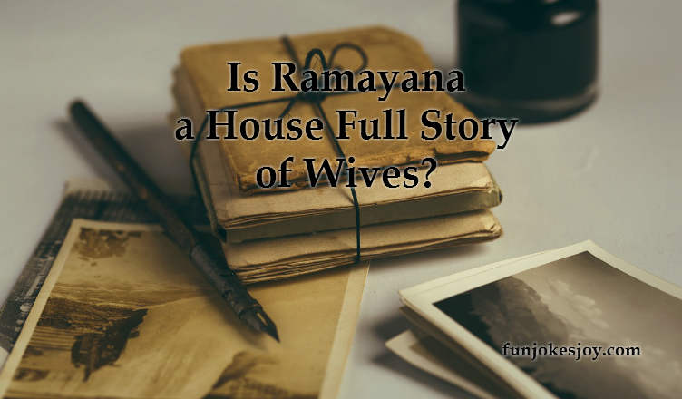 Is Ramayana a House Full Story of Wives?