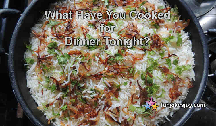 What Have You Cooked for Dinner Tonight?