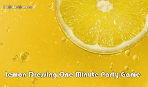 Lemon Dressing One Minute Party Game