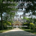 All that is manmade must dissolve over time