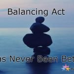 Balancing Act Has Never Been Better