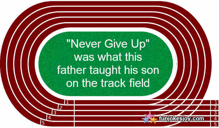 Never Give Up was what this father taught his son on the track field