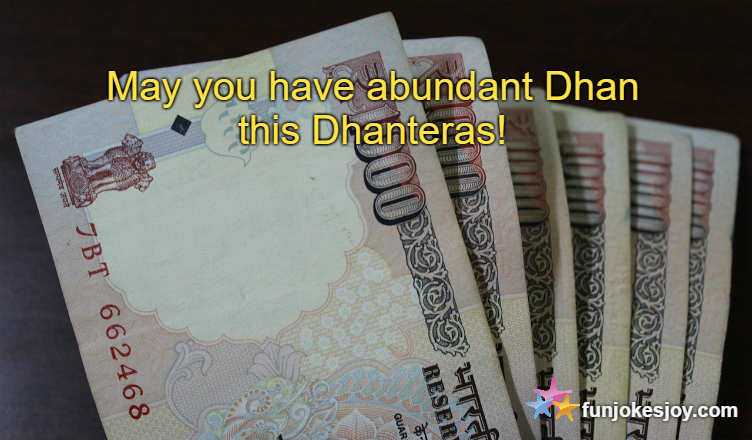 May you have abundant Dhan this Dhanteras!