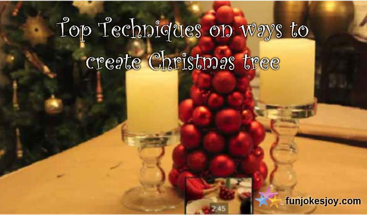 Top techniques on ways to create Christmas tree