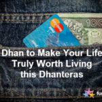 Dhan to Make Your Life Truly Worth Living this Dhanteras!