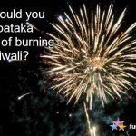 Why should you date a pataka instead of burning it this Diwali?