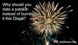 Just Date a Pataka Instead of Burning it this Diwali!