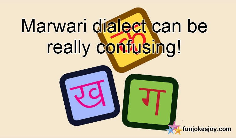 Marwari dialect can be really confusing!